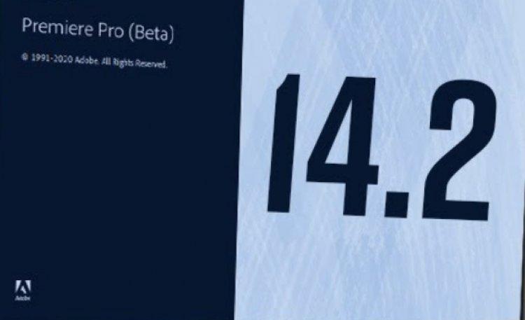 Premiere Pro 14.2 tải miễn phí: Render nhanh gấp 2 lần các phiên bản tiền nhiệm